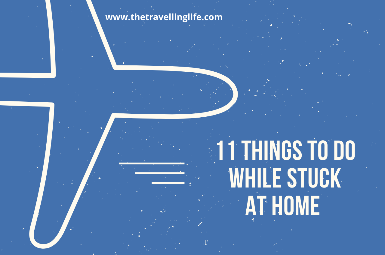 11 Things To Do While Stuck At Home